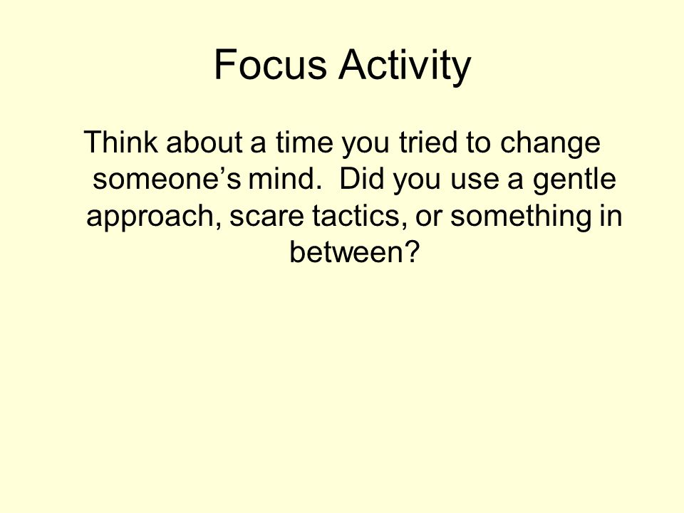Focus Activity Think about a time you tried to change someone's mind.
