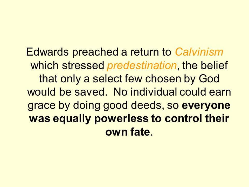 Edwards preached a return to Calvinism which stressed predestination, the belief that only a select few chosen by God would be saved.