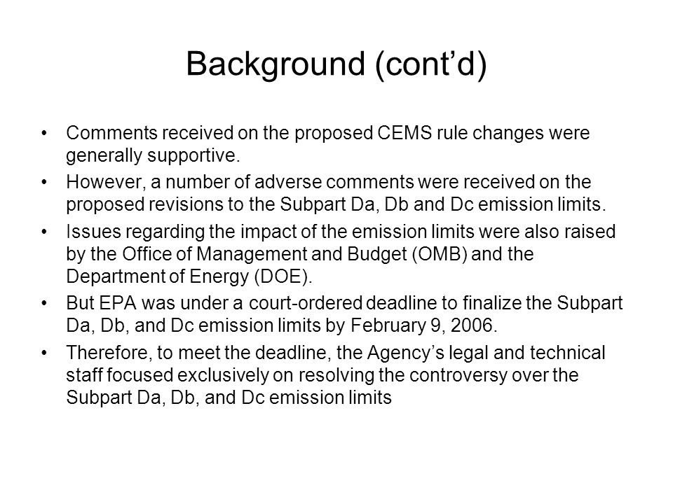 Background (cont'd) Comments received on the proposed CEMS rule changes were generally supportive.
