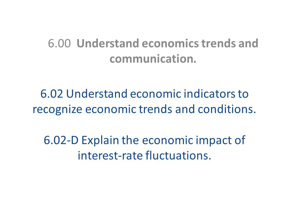 6.00 Understand economics trends and communication.