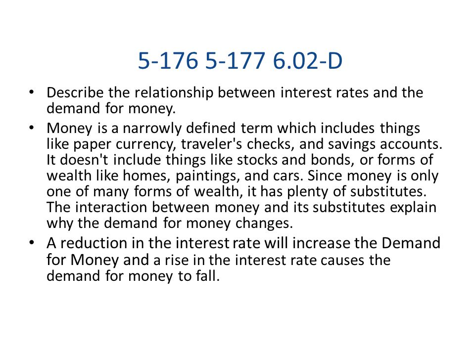 5-176 5-177 6.02-D Describe the relationship between interest rates and the demand for money.