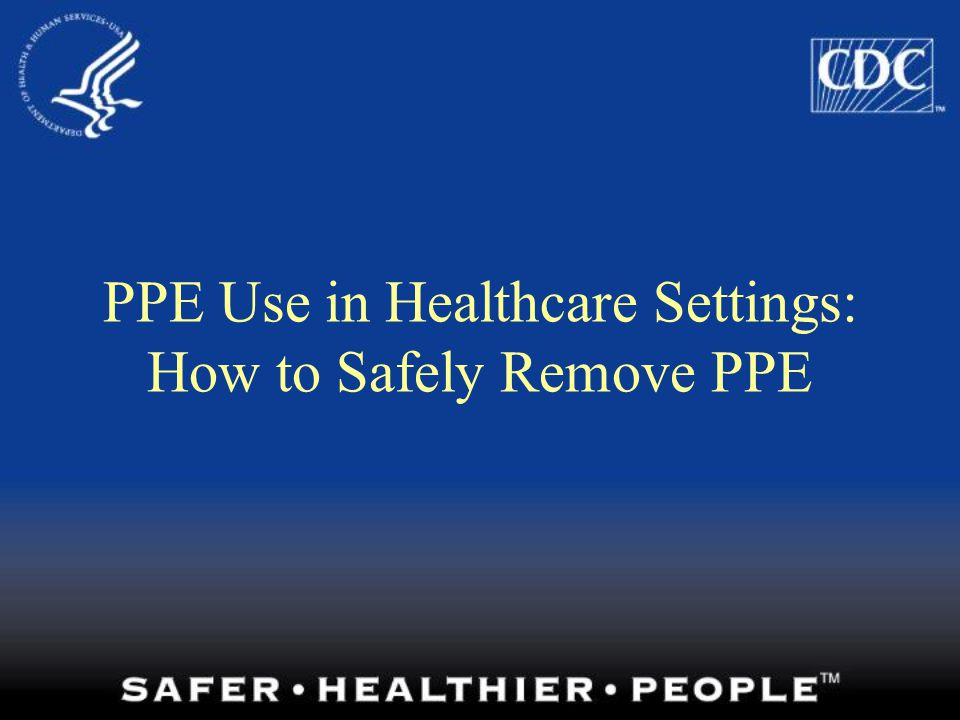 PPE Use in Healthcare Settings: How to Safely Remove PPE