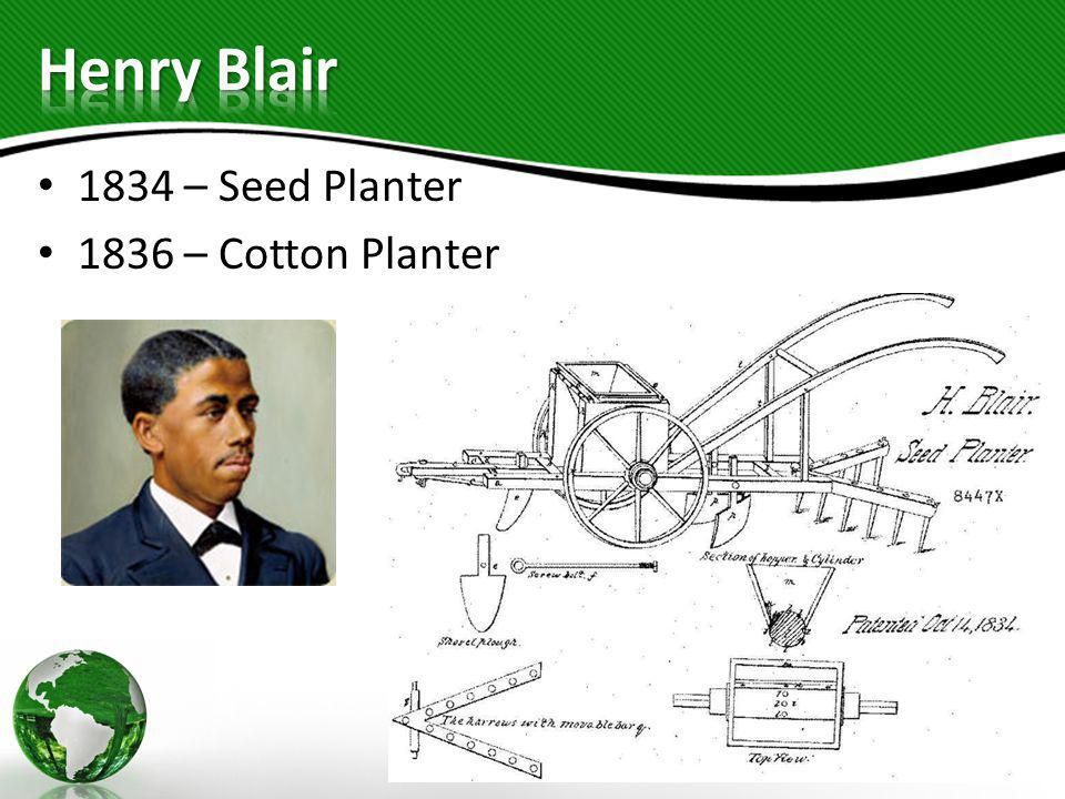 Henry Blair 1834 – Seed Planter 1836 – Cotton Planter