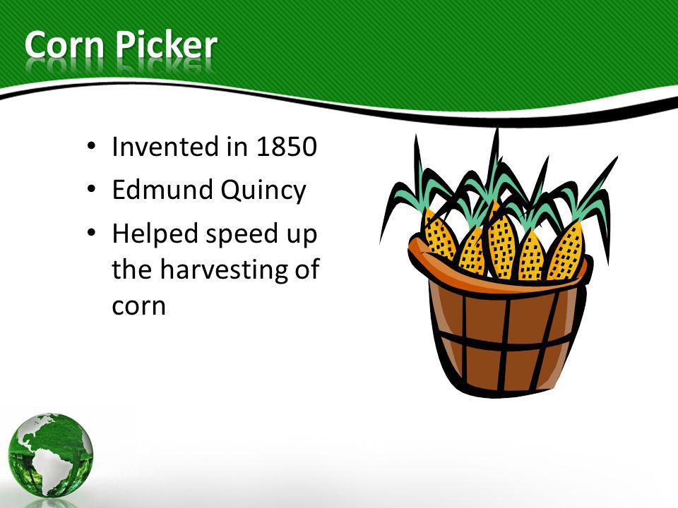 Corn Picker Invented in 1850 Edmund Quincy