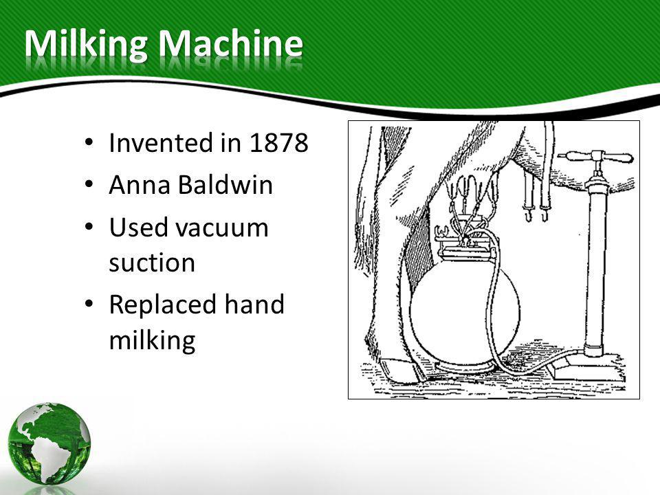 Milking Machine Invented in 1878 Anna Baldwin Used vacuum suction