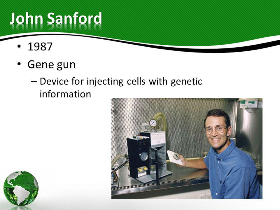 John Sanford 1987 Gene gun Device for injecting cells with genetic information
