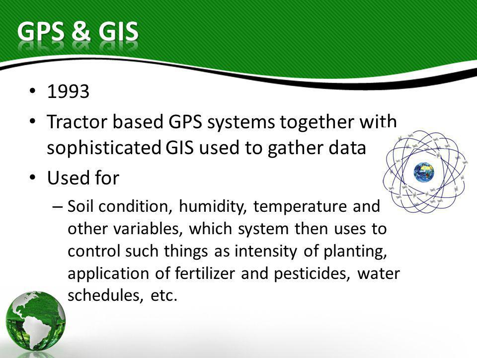 GPS & GIS 1993. Tractor based GPS systems together with sophisticated GIS used to gather data. Used for.