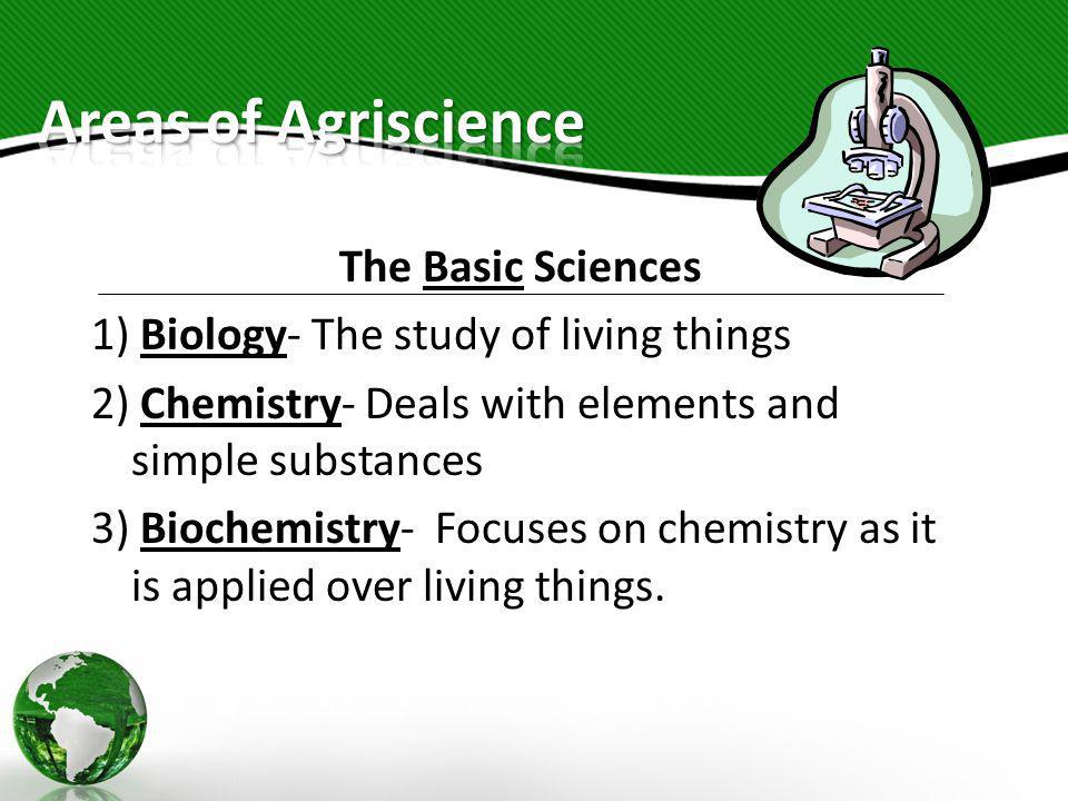 Areas of Agriscience The Basic Sciences