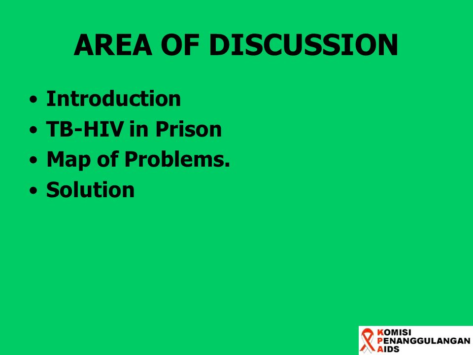 AREA OF DISCUSSION Introduction TB-HIV in Prison Map of Problems.