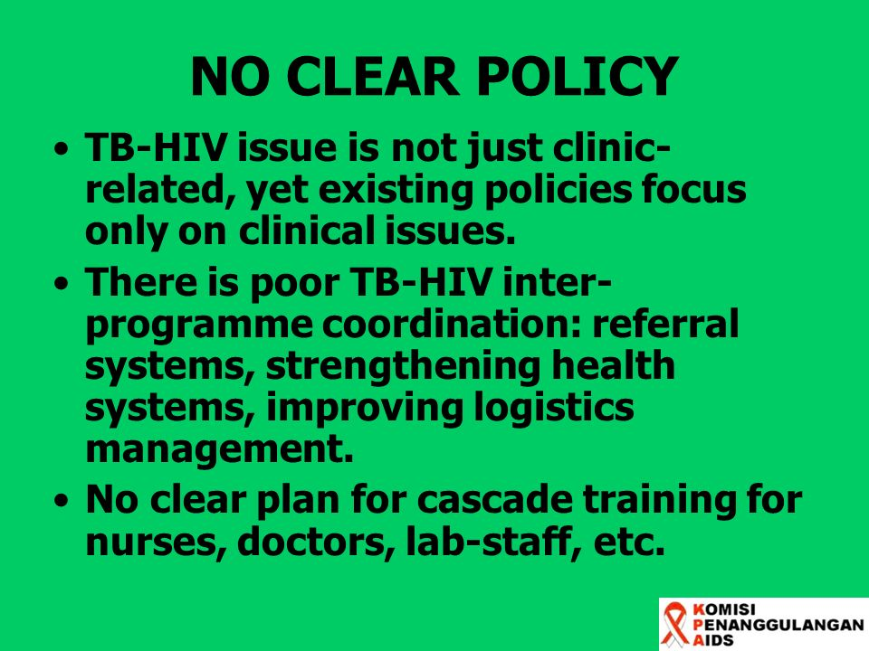 NO CLEAR POLICY TB-HIV issue is not just clinic-related, yet existing policies focus only on clinical issues.