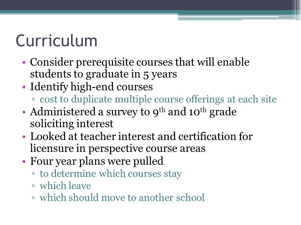 Curriculum Consider prerequisite courses that will enable students to graduate in 5 years. Identify high-end courses.
