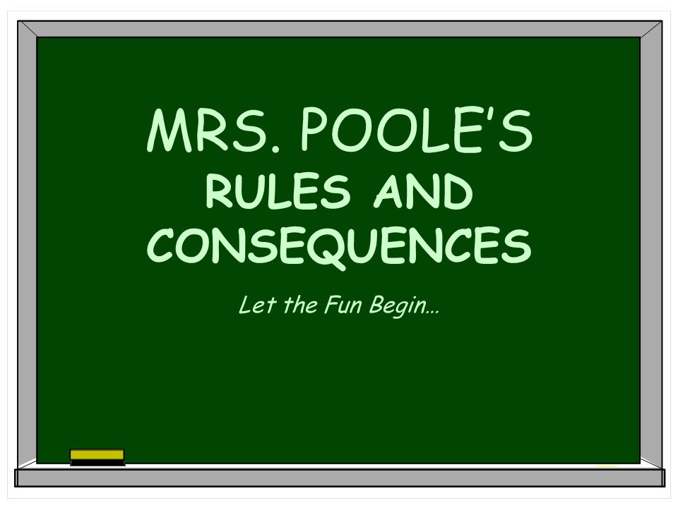 MRS. POOLE'S RULES AND CONSEQUENCES
