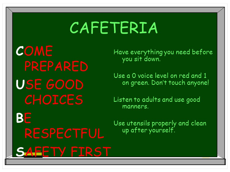 CAFETERIA COME PREPARED USE GOOD CHOICES BE RESPECTFUL SAFETY FIRST