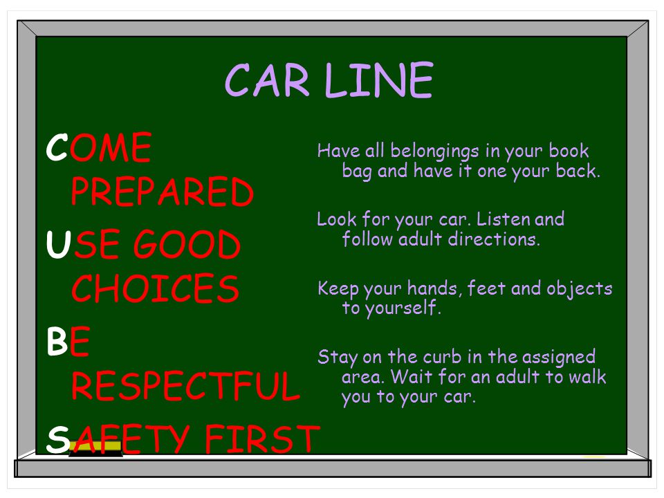 CAR LINE COME PREPARED USE GOOD CHOICES BE RESPECTFUL SAFETY FIRST