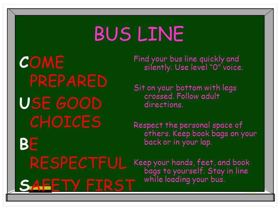 BUS LINE COME PREPARED USE GOOD CHOICES BE RESPECTFUL SAFETY FIRST