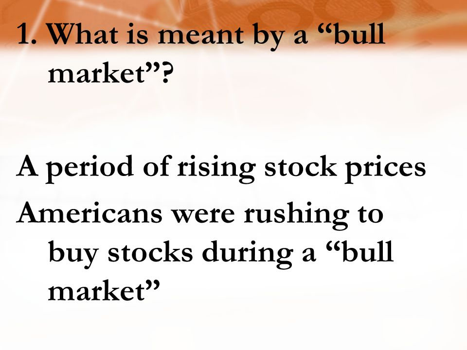 1. What is meant by a bull market