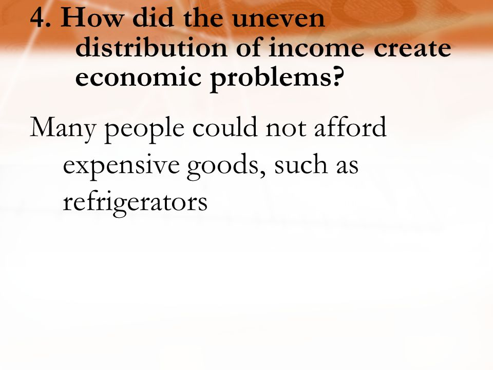 4. How did the uneven distribution of income create economic problems