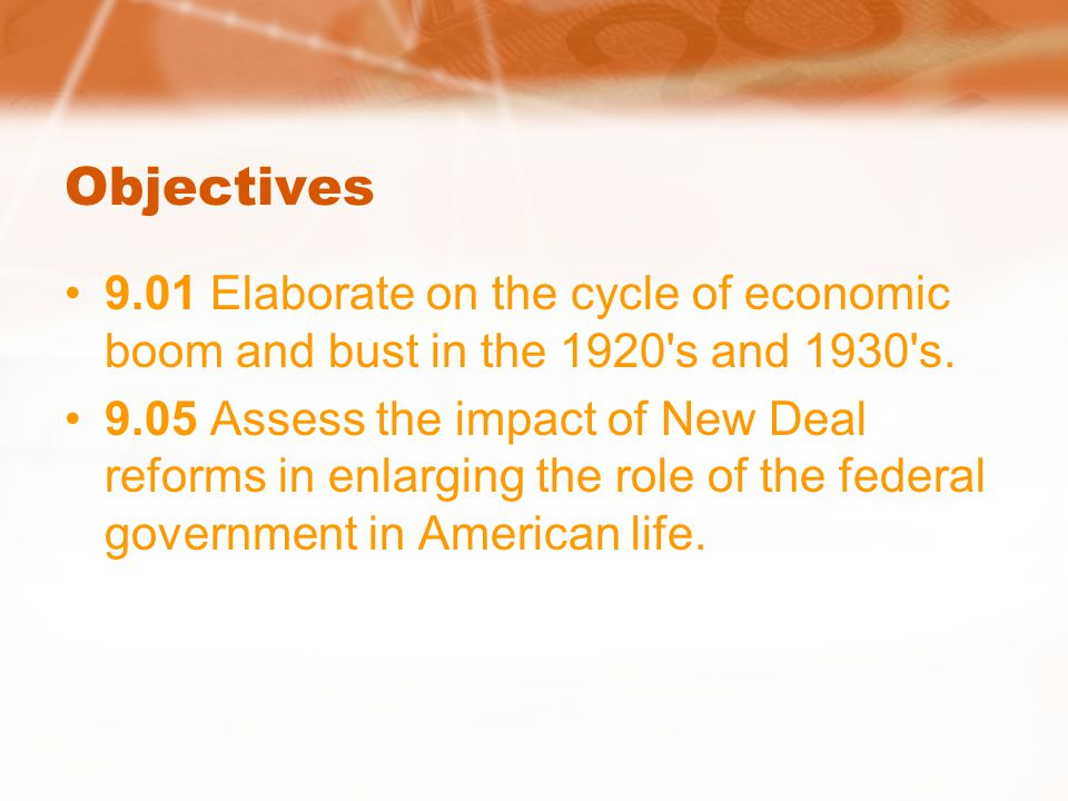 Objectives 9.01 Elaborate on the cycle of economic boom and bust in the 1920 s and 1930 s.