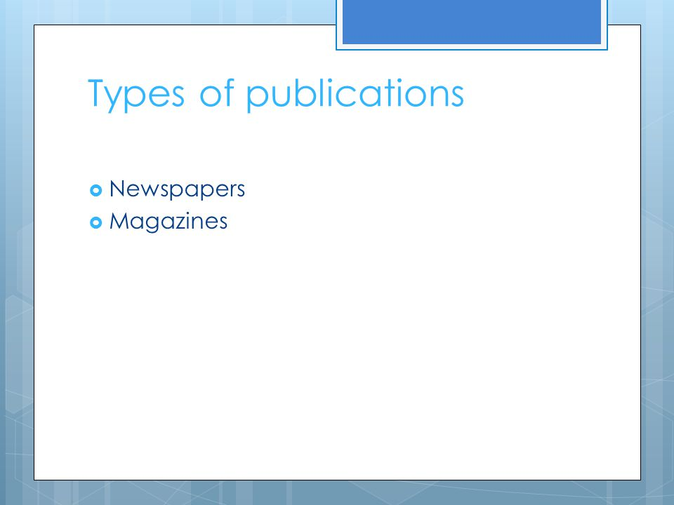 Types of publications Newspapers Magazines