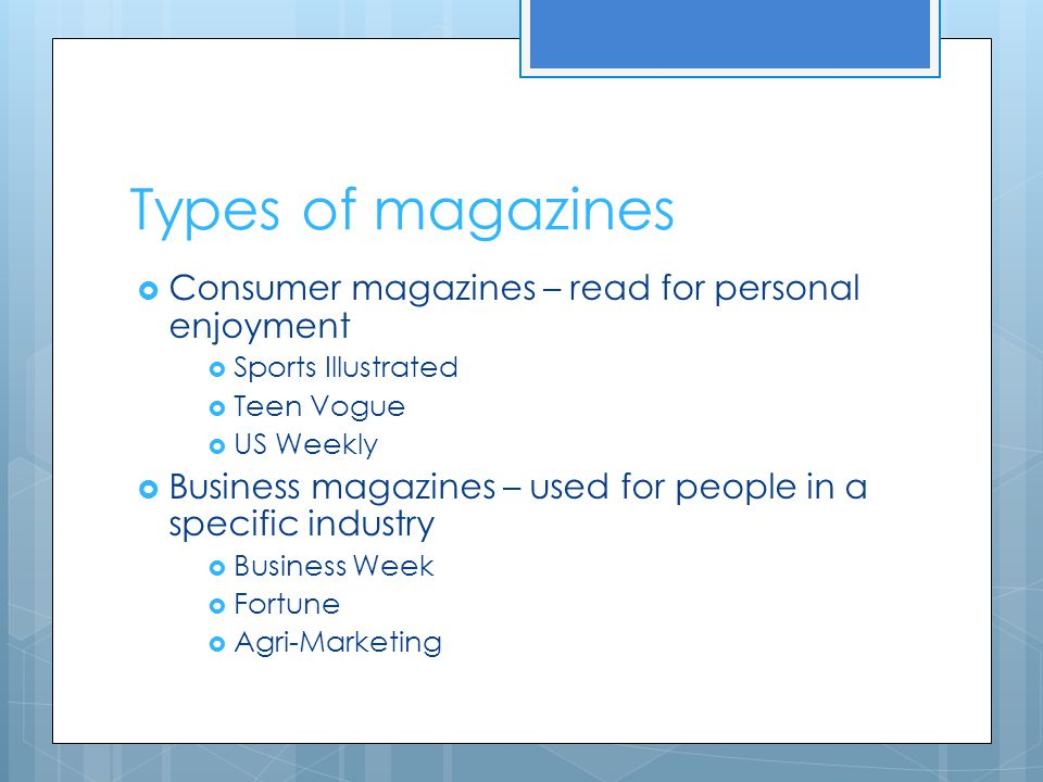 Types of magazines Consumer magazines – read for personal enjoyment