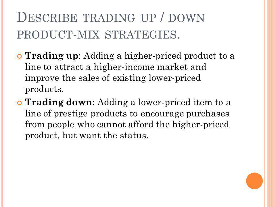 Describe trading up / down product-mix strategies.