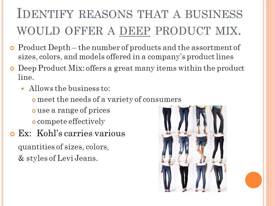 Identify reasons that a business would offer a deep product mix.
