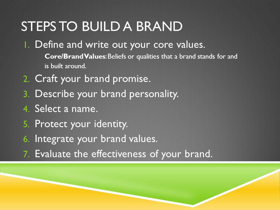 STEPS TO BUILD A BRAND Define and write out your core values.