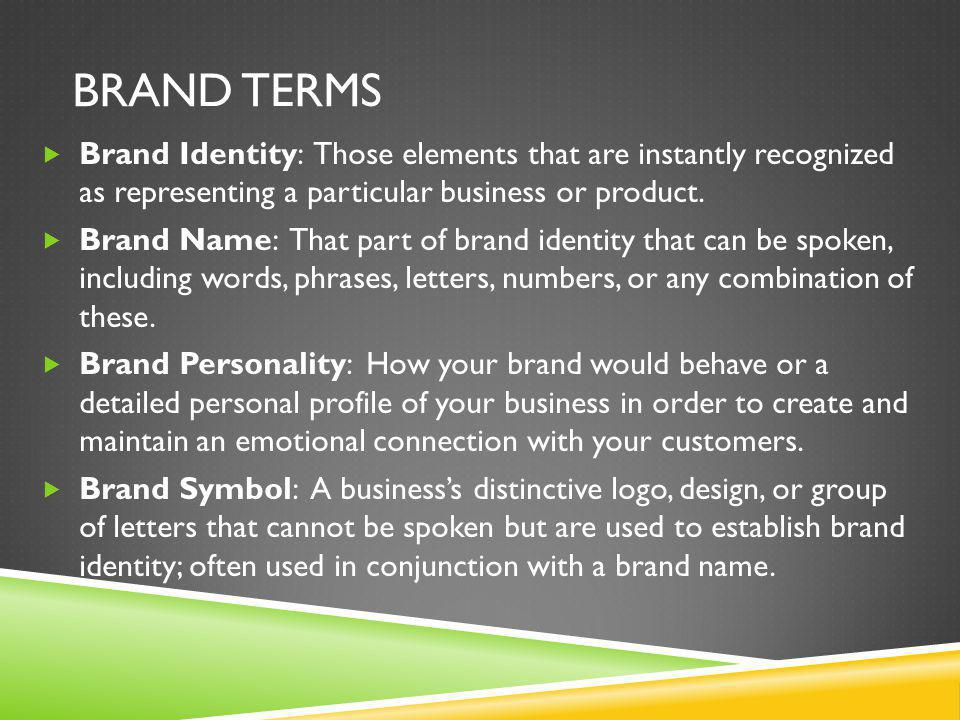 BRAND TERMS Brand Identity: Those elements that are instantly recognized as representing a particular business or product.
