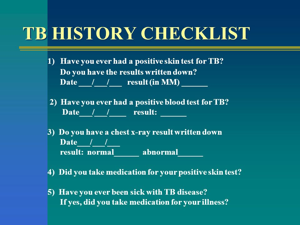 TB HISTORY CHECKLIST 1) Have you ever had a positive skin test for TB