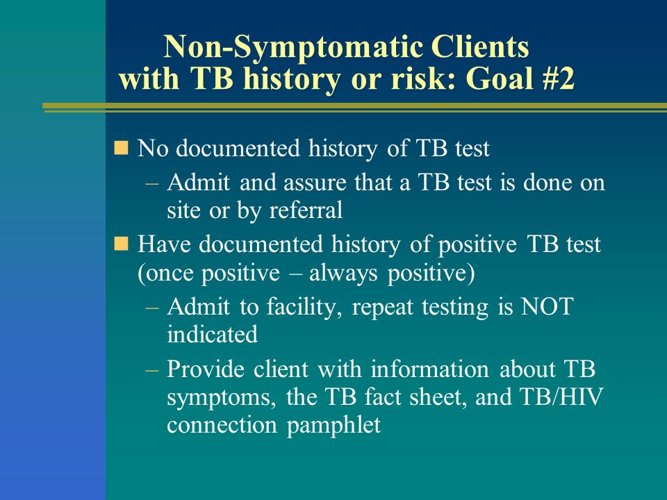 Non-Symptomatic Clients with TB history or risk: Goal #2