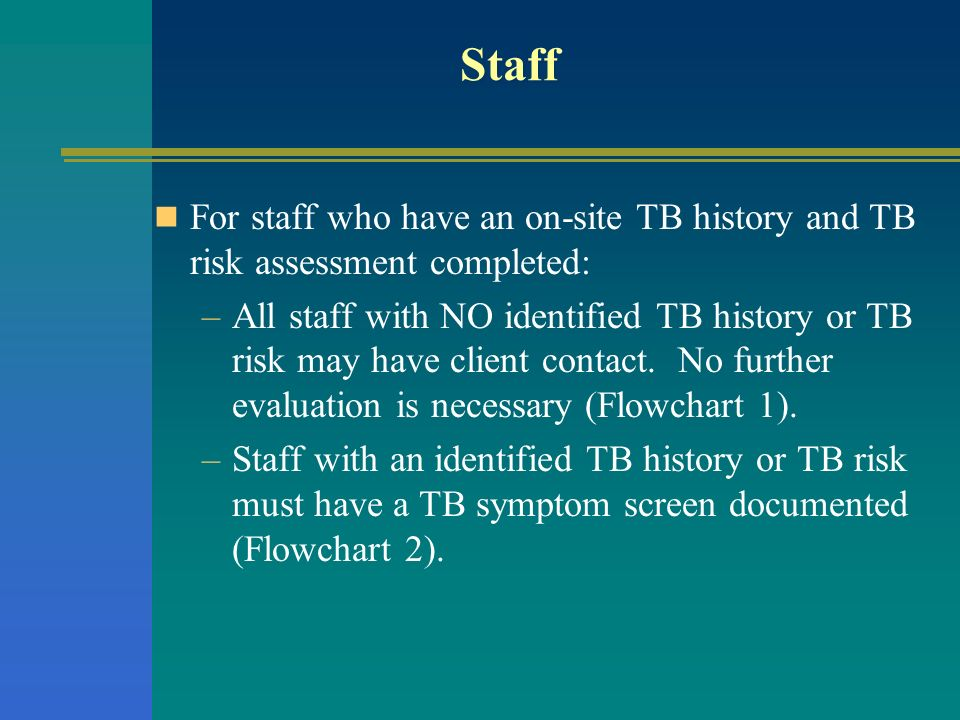 Staff For staff who have an on-site TB history and TB risk assessment completed: