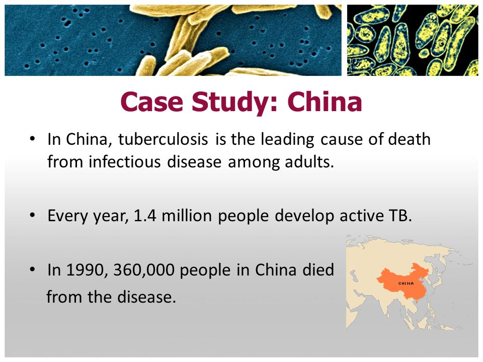 Case Study: China In China, tuberculosis is the leading cause of death from infectious disease among adults.