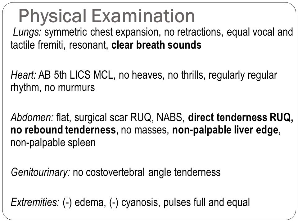 Physical Examination Lungs: symmetric chest expansion, no retractions, equal vocal and tactile fremiti, resonant, clear breath sounds.