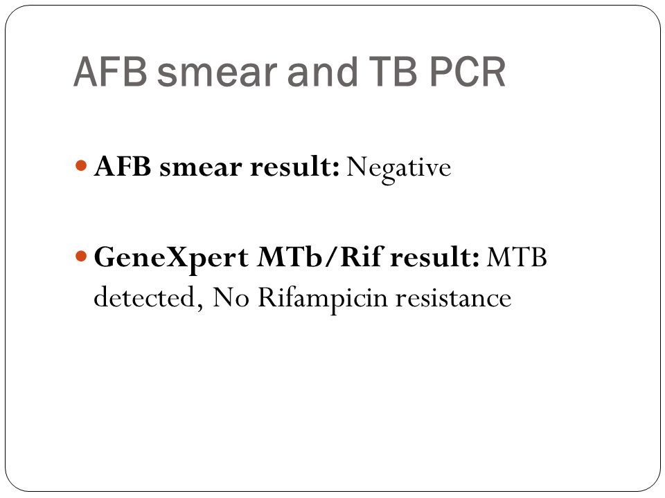 AFB smear and TB PCR AFB smear result: Negative