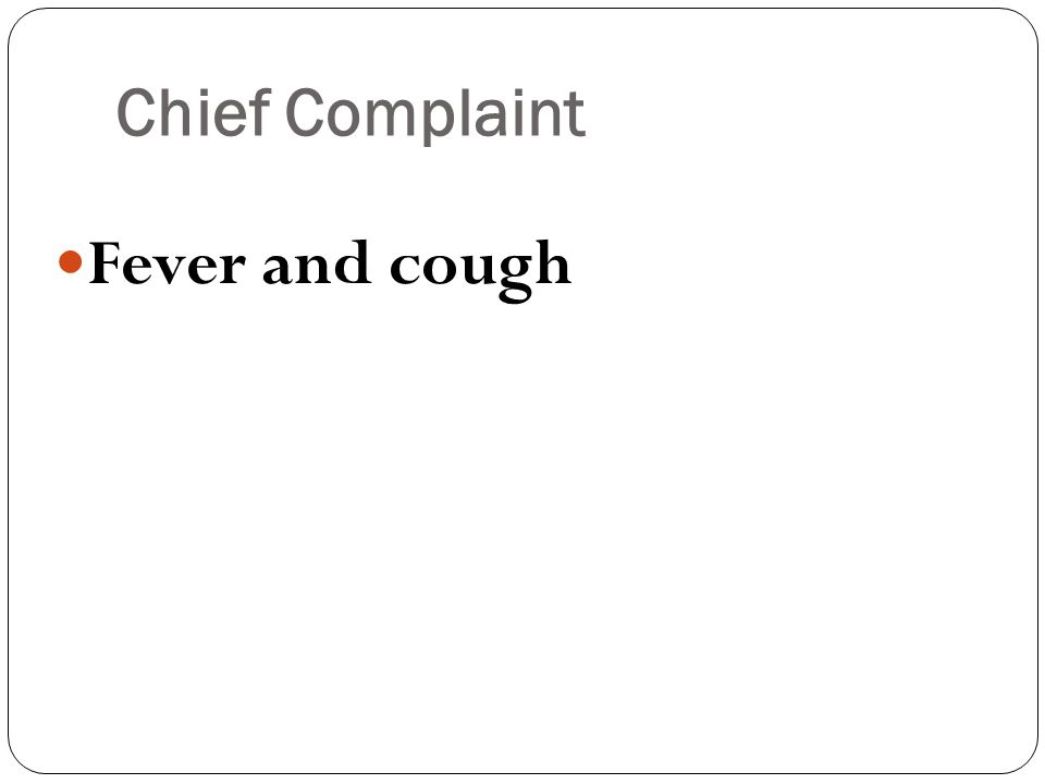 Chief Complaint Fever and cough