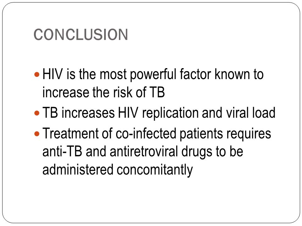 CONCLUSION HIV is the most powerful factor known to increase the risk of TB. TB increases HIV replication and viral load.
