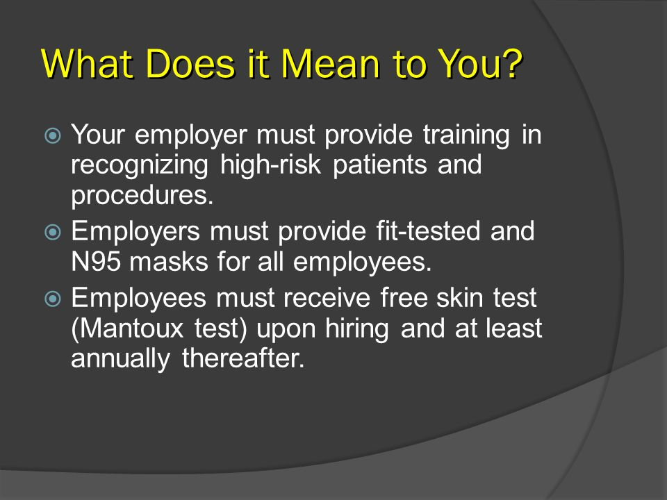 What Does it Mean to You Your employer must provide training in recognizing high-risk patients and procedures.