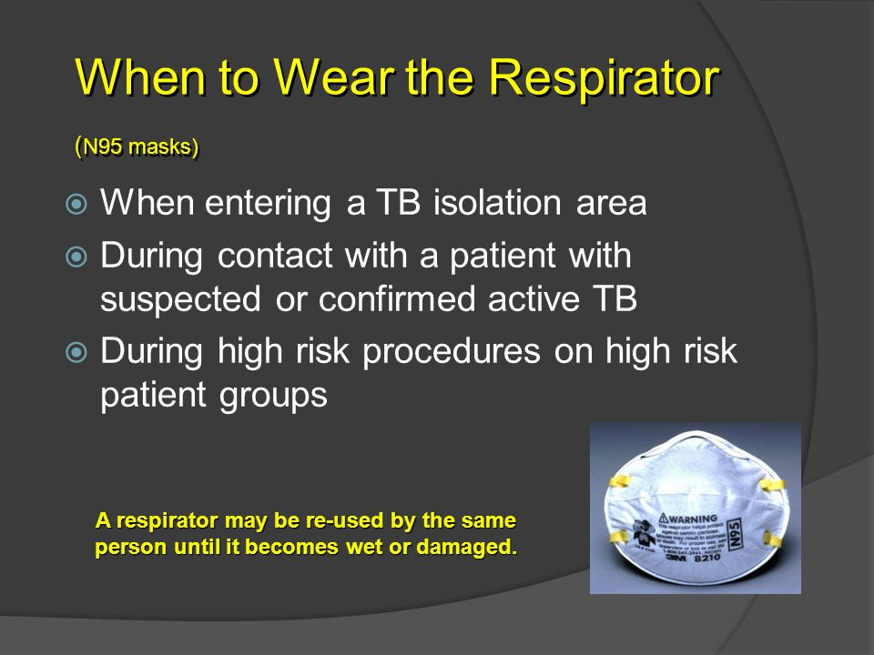 When to Wear the Respirator (N95 masks)