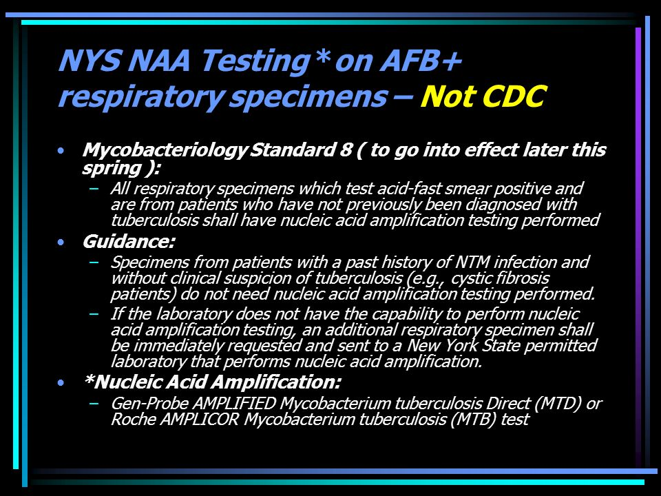 NYS NAA Testing *on AFB+ respiratory specimens – Not CDC