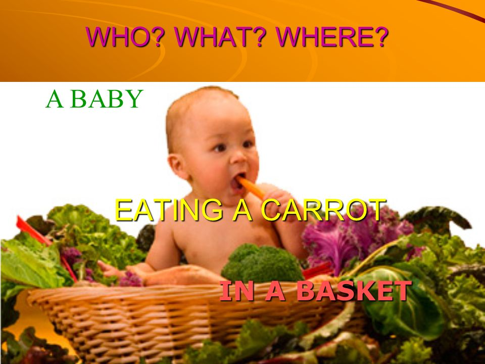 WHO WHAT WHERE A BABY EATING A CARROT IN A BASKET