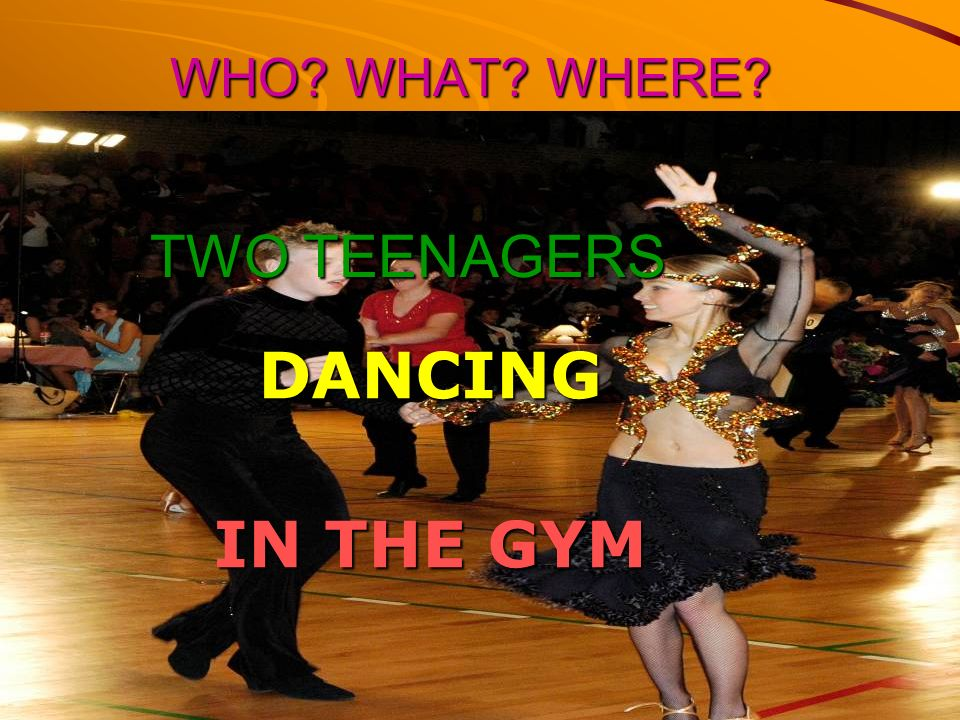 WHO WHAT WHERE TWO TEENAGERS DANCING IN THE GYM