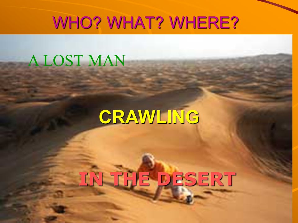 WHO WHAT WHERE A LOST MAN CRAWLING IN THE DESERT