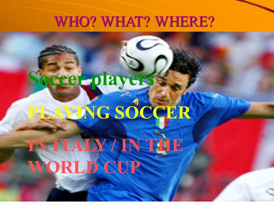 Soccer players PLAYING SOCCER IN ITALY / IN THE WORLD CUP