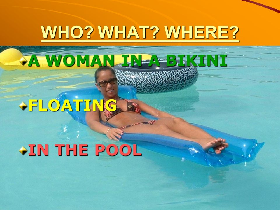 WHO WHAT WHERE A WOMAN IN A BIKINI FLOATING IN THE POOL
