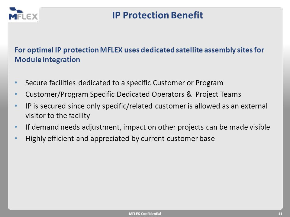 IP Protection Benefit For optimal IP protection MFLEX uses dedicated satellite assembly sites for Module Integration.