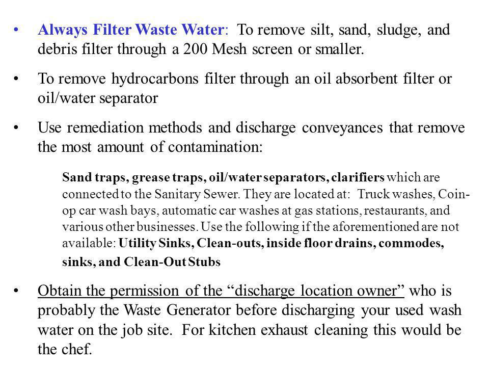 Always Filter Waste Water: To remove silt, sand, sludge, and debris filter through a 200 Mesh screen or smaller.