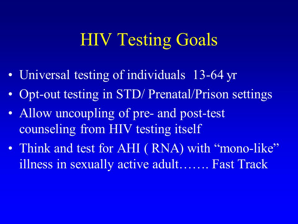 HIV Testing Goals Universal testing of individuals 13-64 yr