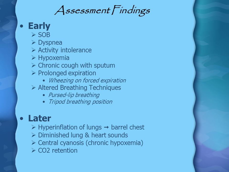 Assessment Findings Early Later SOB Dyspnea Activity intolerance