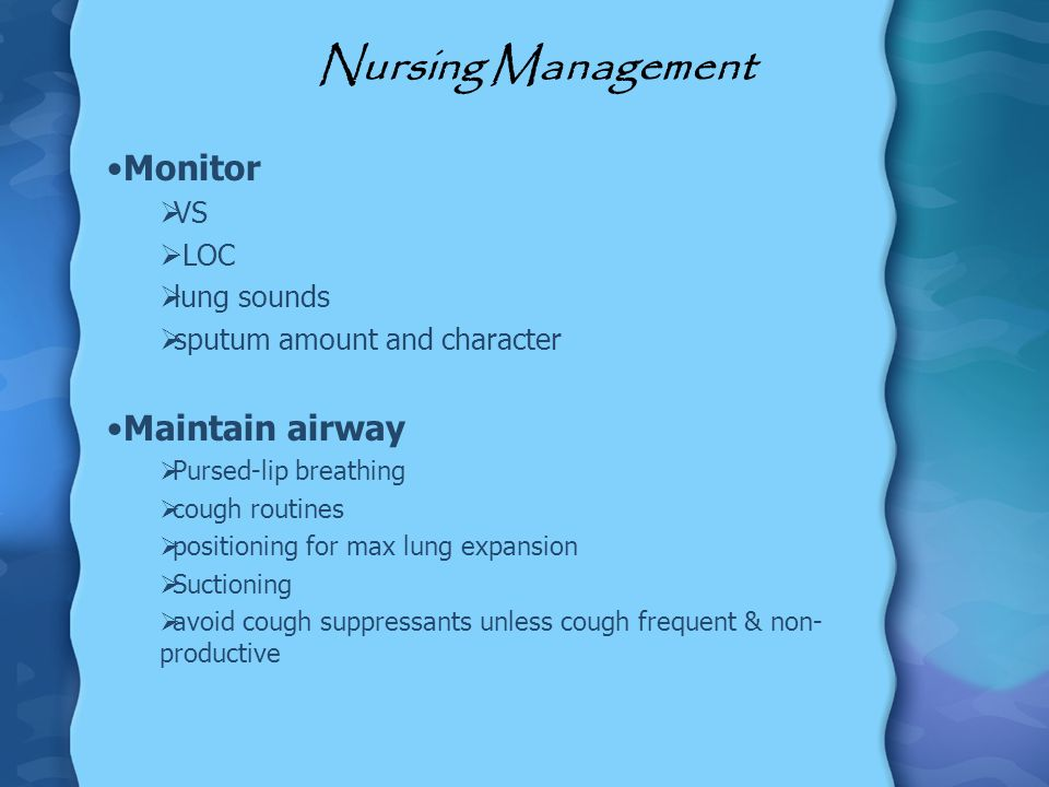 Nursing Management Monitor Maintain airway VS LOC lung sounds