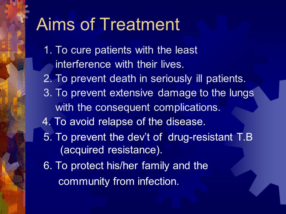 Aims of Treatment 1. To cure patients with the least